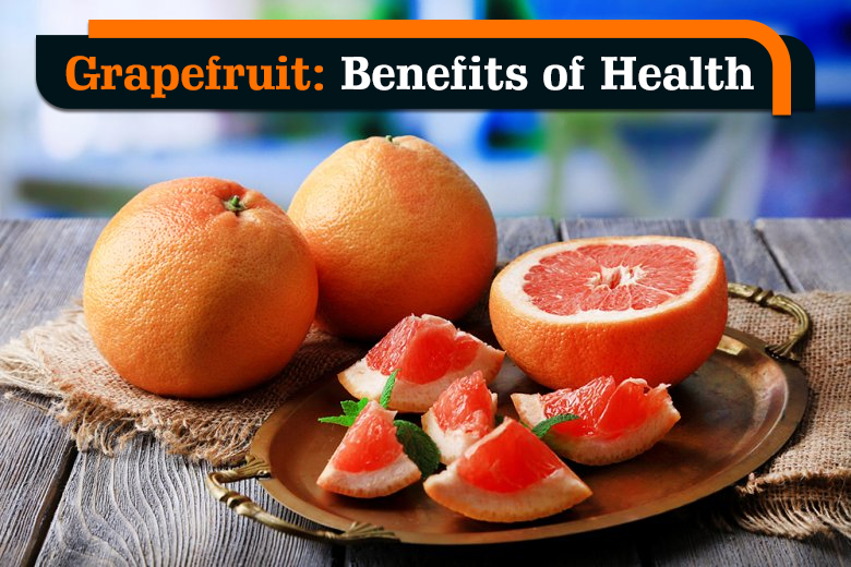 Grapefruit: Benefits Of Health