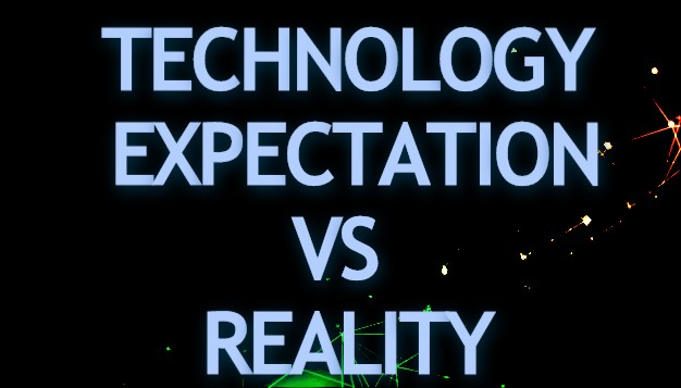 Technology Expectation Vs Reality